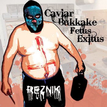 Řezník - Caviar Bukkake Fetus Exitus